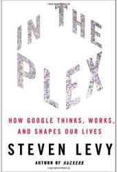 In the Plex: How Google Thinks, Works, and Shapes Our Lives Book