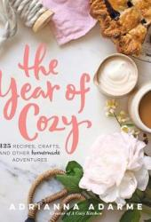 The Year of Cozy: 125 Recipes, Crafts, and Other Homemade Adventures Book Pdf