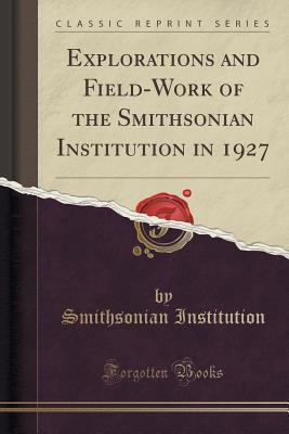 Explorations and Field-Work of the Smithsonian Institution in 1927