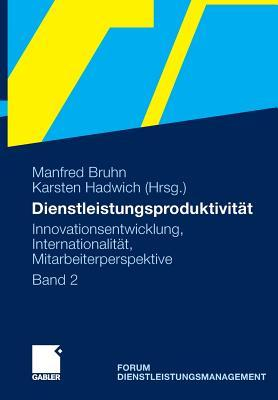 Dienstleistungsproduktivitat: Band 2: Innovationsentwicklung, Internationalitat, Mitarbeiterperspektive. Forum Dienstleistungsmanagement