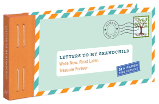 Letters to My Grandchild: Write Now. Read Later. Treasure Forever. (New Grandma Gifts, New Grandparent Gifts, Grandparent Memory Book)