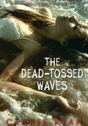 The Dead-Tossed Waves (The Forest of Hands and Teeth, #2) Pdf Book