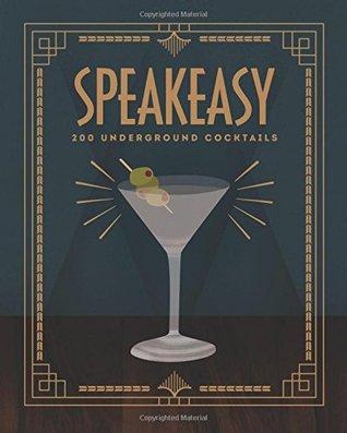 Speakeasy: 200 Underground Cocktails