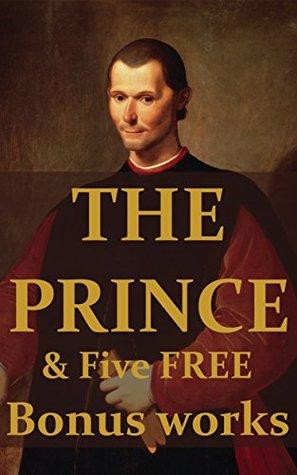 The Prince & Five Free Bonus works: The Art Of War, Meditations, The Republic, The Age of reason, politics