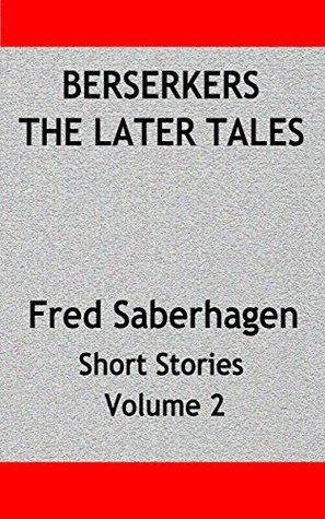 Berserkers The Later Tales: Saberhagen's Short Stories