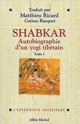 Shabkar - Autobiographie d'un yogi tibétain - tome 1