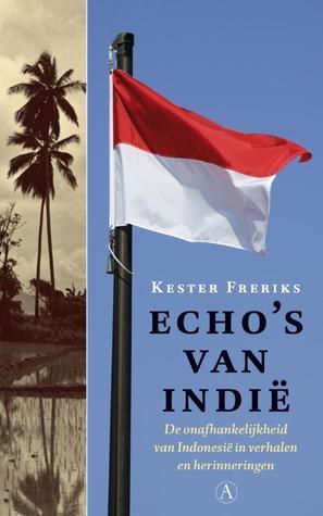 Echo's van Indië: de onafhankelijkheid van Indonesië in verhalen en herinneringen