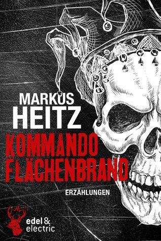 Kommando Flächenbrand: Erzählungen