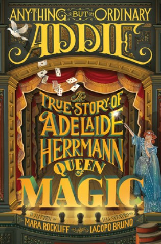 Anything But Ordinary Addie: The True Story of Adelaide Herrmann, Queen of Magic Book Pdf ePub