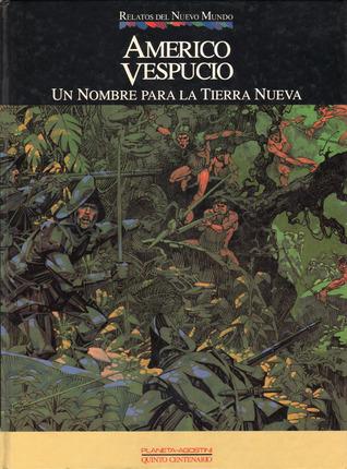 Américo Vespucio. Un nombre para la tierra nueva  (Colección Relatos del Nuevo Mundo, #9)