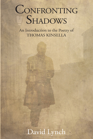 Confronting Shadows: An Introduction to the Poetry of Thomas Kinsella