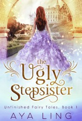 The Ugly Stepsister (Unfinished Fairy Tales, #1) Pdf Book