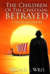 The Children of the Chieftain: Betrayed (Children of the Chieftain #1) Pdf Book
