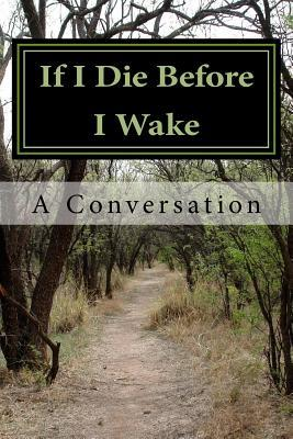 If I Die Before I Wake: A Conversation