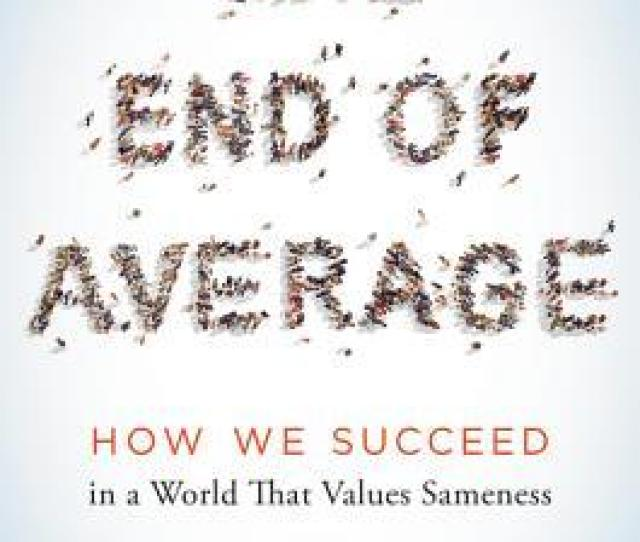 The End Of Average How We Succeed In A World That Values Sameness By Todd Rose