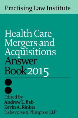 Health Care Mergers & Acquisitions Answer Book 2015