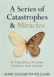 A Series of Catastrophes and Miracles: A True Story of Love, Science, and Cancer Pdf Book