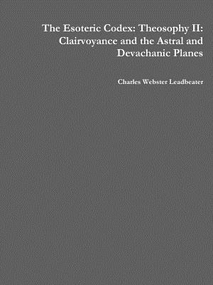 The Esoteric Codex: Theosophy II: Clairvoyance and the Astral and Devachanic Planes