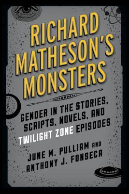 Richard Matheson's Monsters: Gender in the Stories, Scripts, Novels, and Twilight Zone Episodes