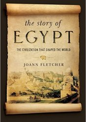 The Story of Egypt: The Civilization that Shaped the World Pdf Book