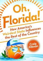 Oh, Florida!: How America's Weirdest State Influences the Rest of the Country Pdf Book