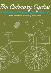 The Culinary Cyclist: A Cookbook and Companion for the Good Life Pdf Book