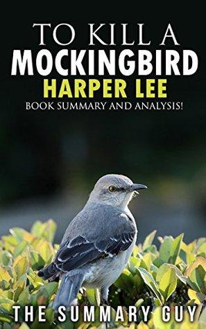 To Kill A Mockingbird: Harper Lee -- Book Summary And Analysis! (To Kill A Mockingbird: Book Summary And Analysis-- Dvd, Hardcover, Movie, Book, Audiobook, Summary!)
