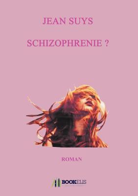 Schizophrenie ?