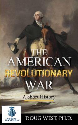 The American Revolutionary War - A Short History