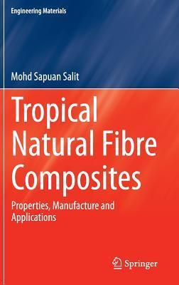 Tropical Natural Fibre Composites: Properties, Manufacture and Applications