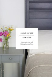 Simple Matters: Living with Less and Ending Up with More Book Pdf