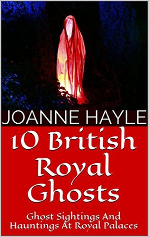 10 British Royal Ghosts: Ghost Sightings And Hauntings At Royal Palaces