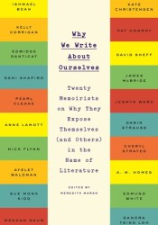 Why We Write About Ourselves: Twenty Memoirists on Why They Expose Themselves (and Others) in the Name of Literature Pdf Book