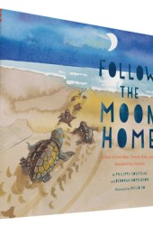 Follow the Moon Home: A Tale of One Idea, Twenty Kids, and a Hundred Sea Turtles Book Pdf