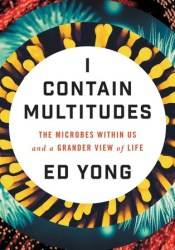 I Contain Multitudes: The Microbes Within Us and a Grander View of Life Pdf Book