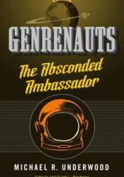 The Absconded Ambassador (Genrenauts, #2) Book by Michael R. Underwood
