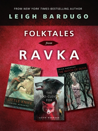 Folktales from Ravka: Little Knife, The Too-Clever Fox, The Witch of Duva