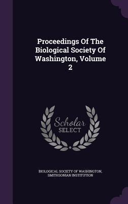 Proceedings of the Biological Society of Washington, Volume 2