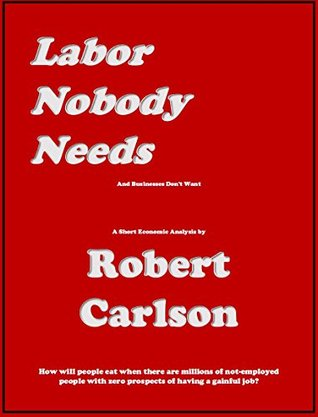 Labor Nobody Needs: And Businesses Don't Want - A Short Economic Analysis