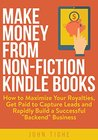 Make Money from Non-Fiction Kindle Books: How to Maximize Your Royalties, Get Paid to Capture Leads and Rapidly Build a Successful