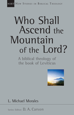 Who Shall Ascend the Mountain of the Lord?: A Biblical Theology of the Book of Leviticus
