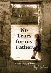 No Tears for My Father: A true story of incest Pdf Book