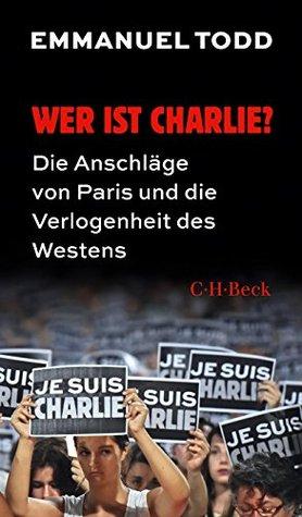 Wer ist Charlie?: Die Anschläge von Paris und die Verlogenheit des Westens (Beck Paperback)