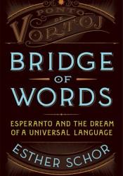 Bridge of Words: Esperanto and the Dream of a Universal Language Pdf Book