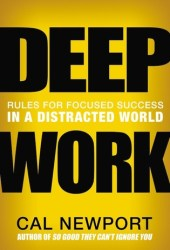 Deep Work: Rules for Focused Success in a Distracted World Book Pdf