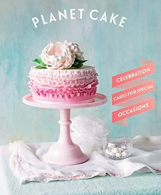 Planet Cake Love and Friendship: Celebration cakes to show how much you care