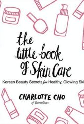 The Little Book of Skin Care: Korean Beauty Secrets for Healthy, Glowing Skin Book Pdf