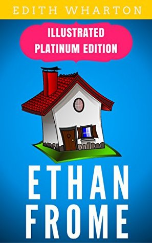 Ethan Frome: Illustrated Platinum Edition (Free Audiobook Included)
