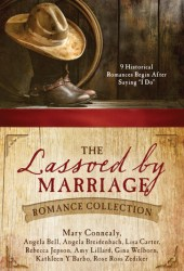 The Lassoed by Marriage Romance Collection: 9 Historical Romances Begin After Saying ″I Do″