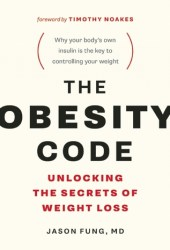 The Obesity Code: Unlocking the Secrets of Weight Loss Book
